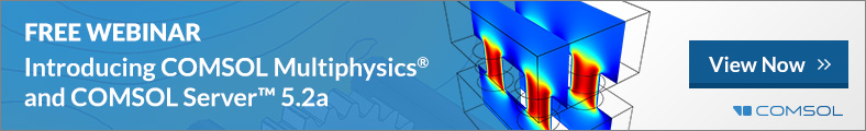Free Webinar: Introducing COMSOL Multiphysics® and COMSOL Server™ 5.2a