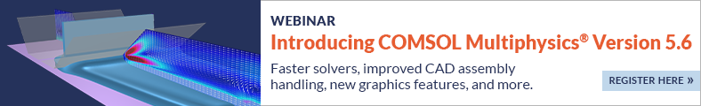 Free Webinar: Introducing COMSOL Multiphysics® 5.6